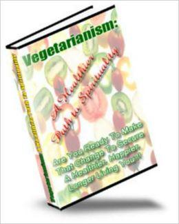 Vegetarianism: A Healthier Path to Spirituality