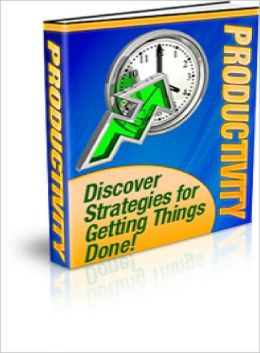 Productivity Discover Strategies for Getting Things Done!