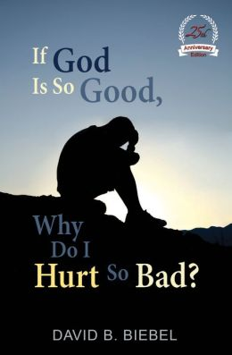 If God Is So Good, Why Do I Hurt So Bad?