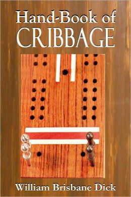 HAND-BOOK of CRIBBAGE Containing Full Directions for Playing All the Varieties of The Game and The Laws Which Govern Them