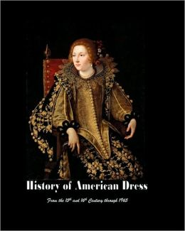 History of American Dress from the 15th and 16th Century Through 1965