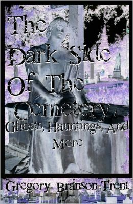 The Dark Side of the Cemetery: Ghosts, Hauntings, and More