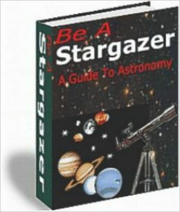 Be A Stargazer: A Guide to Astronomy