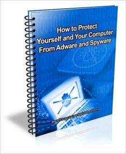 How to Protect Yourself and Your Computer From Adware and Spyware