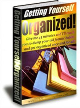 101 Ways to Help you get Organized and Stay Organized