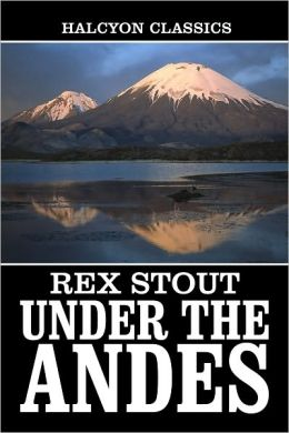 Under the Andes and Other Works by Rex Stout