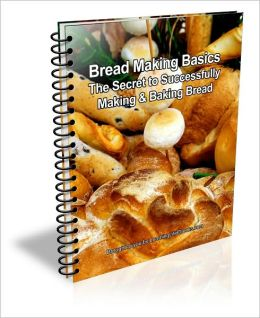 Bread Making Basics: The Secret to Successfully Making & Baking Bread