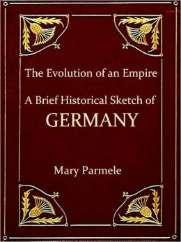 The Evolution of an Empire, A Brief Historical Sketch of Germany