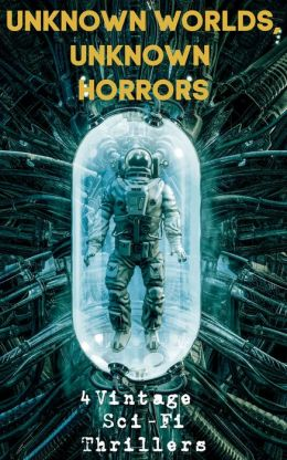 Unknown Worlds Unknown Horrors: 4 Vintage Sci-Fi Thrillers