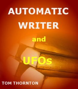 AUTOMATIC WRITER and UFOs