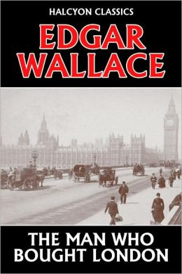 The Man Who Bought London by Edgar Wallace