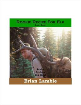 Rookie Recipe for Elk - Short Story