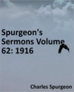Spurgeon's Sermons Volume 62: 1916