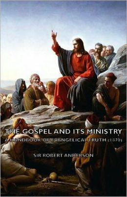 The Gospel And Its Ministry - A Handbook Of Evangelical Truth