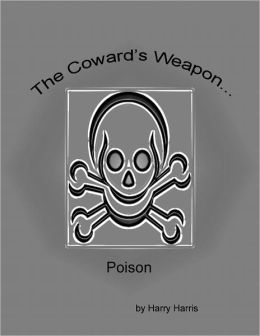 The Cowards Weapon...Poison