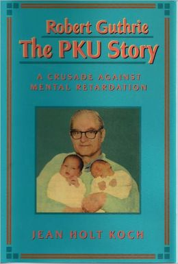 Robert Guthrie--The Pku Story: Crusade Against Mental Retardation