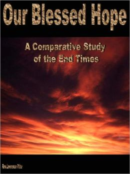Our Blessed Hope: A Comparative Study of the End Times