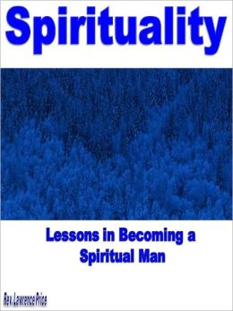 Spirituality: Lessons in Becoming a Spiritual Man