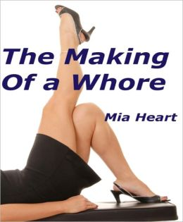 The Making of A Whore (Erotica/Erotic Fiction)