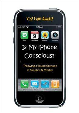 Is My I-Phone Conscious? Throwing a Sound Grenade at Skeptics and Mystics