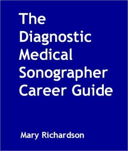 The Diagnostic Medical Sonographer Career Guide