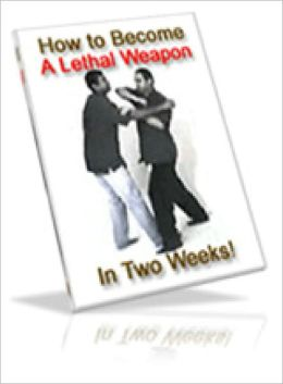 How to Become A Lethal Weapon In 2 Weeks!