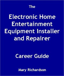 The Electronic Home Entertainment Equipment Installer and Repairer Career Guide