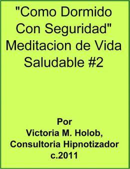 COMO DORMIDO CON SEGURIDAD, Meditacion De Vida Saludable #2