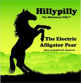 Hillypilly the Missionary Filly: The Electric Alligator Pear
