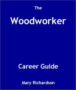 The Woodworker Career Guide