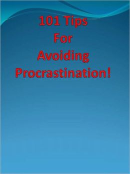 101 Tips For Avoiding Procrastination!