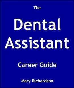 The Dental Assistant Career Guide