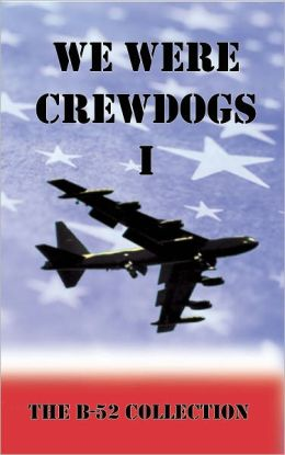 We Were Crewdogs I - The B-52 Collection