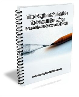 The Beginner's Guide to Pencil Drawing: Learn How to Draw and Sketch