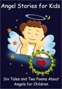 Angel Stories for Kids: Six Tales and Two Poems About Angels for Children