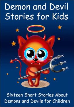 Demon and Devil Stories for Kids: Sixteen Short Stories About Demons and Devils for Children