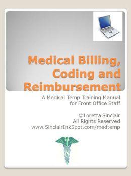 Medical Billing, Coding and Reimbursement - A Medical Temp Agency Training Manual