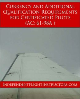 Currency and Additional Qualification Requirements for Certificated Pilots (AC 61-98A)