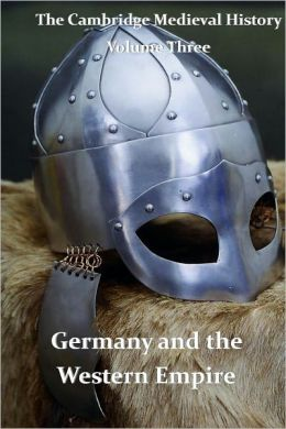 The Cambridge Medieval History vol 3 - Germany and the Western Empire
