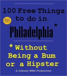 100 Free Things to do in ----Philadelphia--- While Avoiding Bums and Hipsters