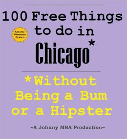 100 Free Things to do in ----Chicago--- While Avoiding Bums and Hipsters