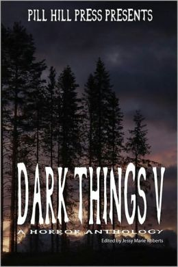 Dark Things V (A Horror Anthology)