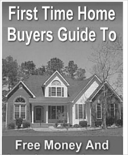 First Time Home Buyers Guide To Free Money And Low Interest Loans
