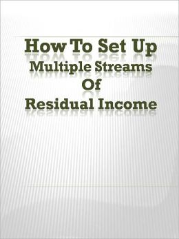 How To Set Up Multiple Streams Of Residual Income