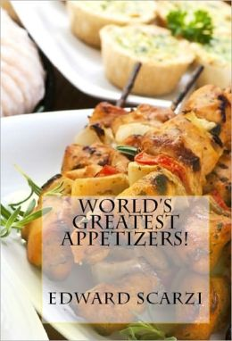 World's Greatest Appetizers: Recipes to Keep the Party Rocking!