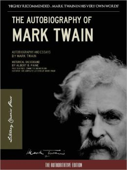 THE AUTOBIOGRAPHY OF MARK TWAIN Nook Edition (100th Anniversary Newly Edited and Commented Version) Special Nook Enabled Features The Autobiography of Mark Twain NOOKbook