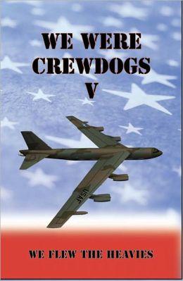 We Were Crewdogs V - We Flew The Heavies (B-52)