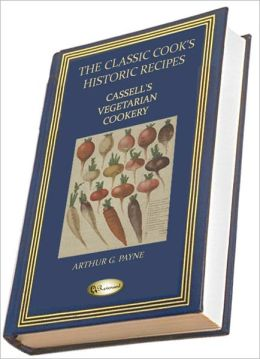 Cassell's Vegetarian Cookery (1891) (THE CLASSIC COOK'S HISTORIC RECIPES)