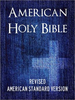 BIBLE: AMERICAN HOLY BIBLE (ASV) Special Nook Edition - Complete Old Testament & New Testament - ASV Bible Nook / ASV Holy Bible Nook / American Standard Version NOOKbook (American English Translation based on King James Version KJV Authorized Holy Bible)
