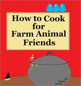 How to Cook for Farm Animal Friends (PLUS Surprise eBook!)
